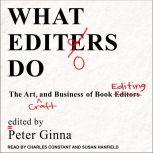 What Editors Do The Art, Craft, and Business of Book Editing, Peter Ginna