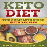 Keto Diet The Complete Guide with Recipes, RWG Publishing