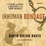 Inhuman Bondage The Rise and Fall of Slavery in the New World, David Brion Davis