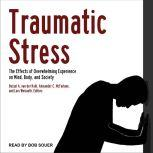 Traumatic Stress The Effects of Overwhelming Experience on Mind, Body, and Society, Bessel A. van der Kolk