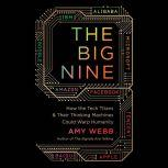 The Big Nine How the Tech Titans and Their Thinking Machines Could Warp Humanity, Amy Webb
