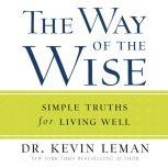 The Way of the Wise Simple Truths for Living Well, Kevin Leman