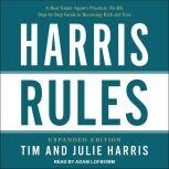 Harris Rules A Real Estate Agent's Practical, No-BS, Step-by-Step Guide to Becoming Rich and Free, Julie Harris
