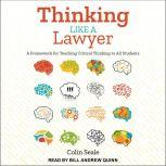 Thinking Like a Lawyer A Framework for Teaching Critical Thinking to All Students, Colin Seale