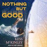Nothing But Good, Kess McKinley