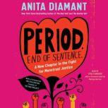 Period. End of Sentence. A New Chapter in the Fight for Menstrual Justice, Anita Diamant