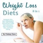 Weight Loss Diets Ketogenic Diet, Anti-Inflammatory Diet, Carb Cycling, Thyroid Diet, GAPS Diet, Glutenfree Diet, Pescatarian Diet, and Clean Eating, Chelsey Dave
