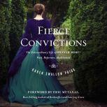 Fierce Convictions The Extraordinary Life of Hannah More? Poet, Reformer, Abolitionist, Karen Swallow Prior