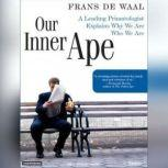 Our Inner Ape A Leading Primatologist Explains Why We Are Who We Are, Frans de Waal