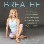 Breathe The Simple, Revolutionary 14-Day Program to Improve Your Mental and Physical Health, Belisa Vranich