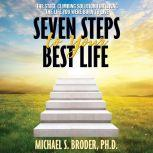 Seven Steps to Your Best Life The Stage Climbing Solution for Living the Life You Were Born to Live, PhD Broder