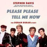 Please Please Tell Me Now The Duran Duran Story, Stephen Davis