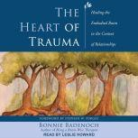 The Heart of Trauma Healing the Embodied Brain in the Context of Relationships, Bonnie Badenoch