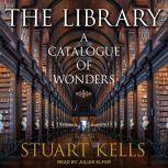 The Library A Catalogue of Wonders, Stuart Kells