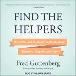 Find the Helpers What 9/11 and Parkland Taught Me About Recovery, Purpose, and Hope, Fred Guttenberg