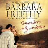 Somewhere Only We Know, Barbara Freethy