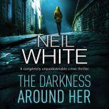 Darkness Around Her, The, Neil White
