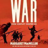 War: How Conflict Shaped Us, Margaret MacMillan