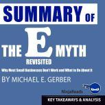 Summary of E-Myth Revisited Why Most Small Businesses Don't Work and What to Do About It by Michael E. Gerber: Key Takeaways & Analysis Included, Ninja Reads