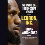 LeBron, Inc. The Making of a Billion-Dollar Athlete, Brian Windhorst