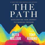 The Path Accelerating Your Journey to Financial Freedom, Peter Mallouk
