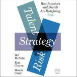 Talent, Strategy, Risk How Investors and Boards Are Redefining TSR, Dennis Carey
