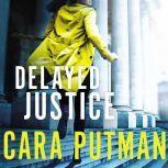 Delayed Justice, Cara C. Putman