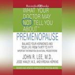 What Your Doctor May Not Tell You About: Premenopause Balance Your Hormones and Your Life from Thirty to Fifty, John R. Lee