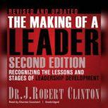 The Making of a Leader Recognizing the Lessons and Stages of Leadership Development, Dr. J. Robert Clinton