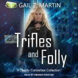 Trifles and Folly A Deadly Curiosities Collection, Gail Z. Martin