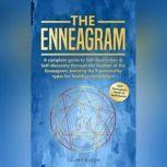 The Enneagram A complete guide to Self-Realization & Self-discovery through the wisdom of the Enneagram, learning the 9 personality types for healthy relationships, Valery Kilson
