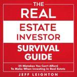 The Real Estate Investor Survival Guide 25 Mistakes You Can't Afford to Make When Investing in Real Estate, Jeff Leighton