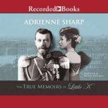 The True Memoirs of Little K, Adrienne Sharp