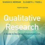 Qualitative Research A Guide to Design and Implementation, 4th Edition, Sharan B. Merriam