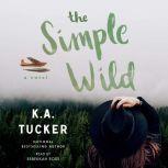 The Simple Wild, K.A. Tucker