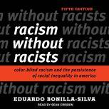 Racism without Racists Color-Blind Racism and the Persistence of Racial Inequality in America, Eduardo Bonilla-Silva