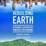 Rebuilding Earth Designing Ecoconscious Habitats for Humans, Teresa Coady