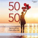 50 After 50 Reframing the Next Chapter of Your Life, Maria Leonard Olsen