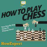 How To Play Chess Your Step By Step Guide To Playing Chess, HowExpert