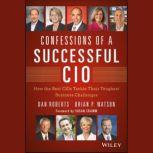Confessions of a Successful CIO How the Best CIOs Tackle Their Toughest Business Challenges, Susan Cramm