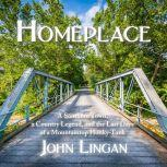 Homeplace A Southern Town, a Country Legend, and the Last Days of a Mountaintop Honky-Tonk, John Lingan