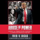 Abuse of Power The Three-Year Campaign to Impeach Donald Trump, Fred V. Lucas
