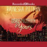 Disrespectfully Yours, Raynesha Pittman