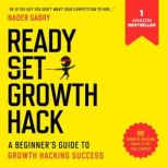Ready, Set, Growth hack: A beginners guide to growth hacking success, Nader Sabry