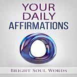 Your Daily Affirmations, Bright Soul Words