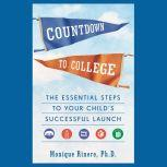 Countdown to College The Essential Steps to Your Child's Successful Launch, Monique Rinere