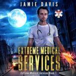 Extreme Medical Services Medical Care on the Fringes of Humanity, Jamie Davis