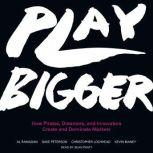 Play Bigger How Pirates, Dreamers, and Innovators Create and Dominate Markets, Al Ramadan