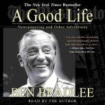 Good Life A Newspapering and Other Adventures, Ben Bradlee