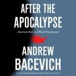After the Apocalypse America's Role in a World Transformed, Andrew Bacevich